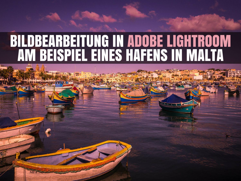 Bildbearbeitung in Adobe Lightroom am Beispiel eines Hafens auf Malta