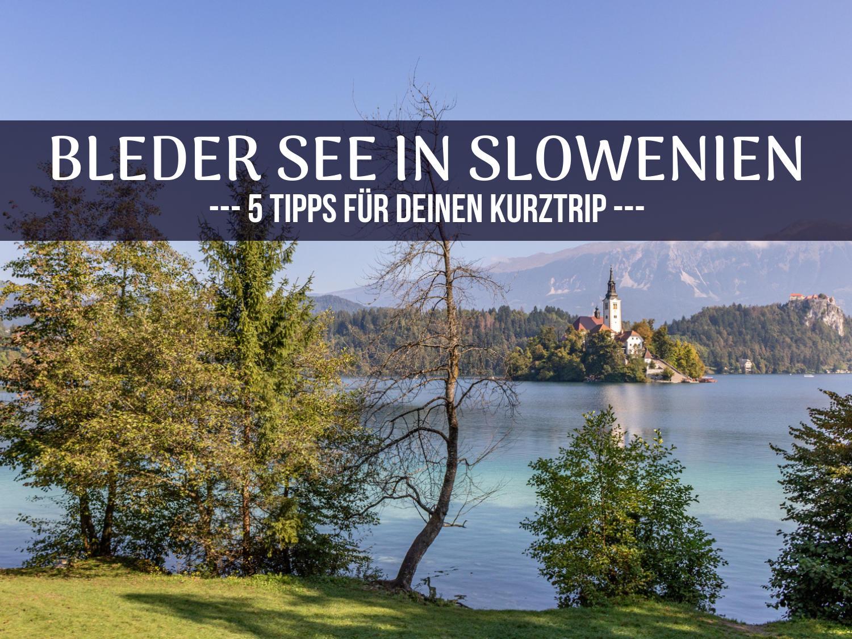 Bleder See in Slowenien: 5 Tipps für deinen Kurztrip