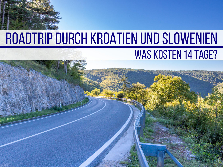 Roadtrip durch Kroatien und Slowenien: Was kosten 14 Tage?