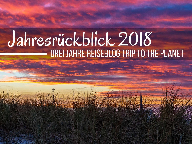 Jahresrückblick 2018: Drei Jahre Reiseblog TRIP TO THE PLANET